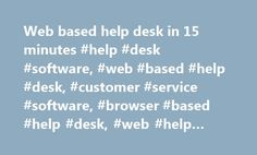 Web based help desk in 15 minutes #help #desk #software, #web #based #help #desk, #customer #service #software, #browser #based #help #desk, #web #help #desk http://colorado.nef2.com/web-based-help-desk-in-15-minutes-help-desk-software-web-based-help-desk-customer-service-software-browser-based-help-desk-web-help-desk/  # Web based help desk software. Single interface to manage all trouble tickets coming from email, support site, web forms, phone, fax and snail mail. No downloads. No…