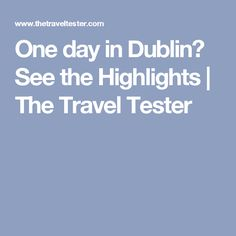 One day in Dublin? See the Highlights | The Travel Tester