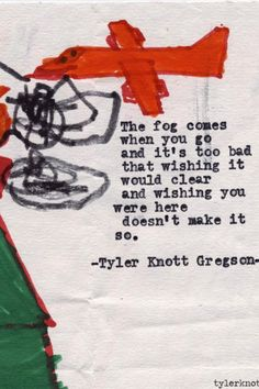 Tyler Knott Gregson typewriter series poem | The fog comes when you go
