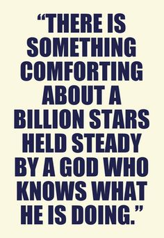 If He can hold the stars steady, He can certainly hold me steady and hold my life in His hands. Trust Him. Learning this.