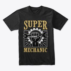 Super Mechanic Engineer Black T-Shirt Front Engineering Memes, Mechanical Engineering, Boutique Design, Mens Tops, T Shirt, Designers, Black, Products, Supreme T Shirt