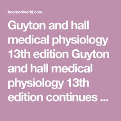 Guyton and hall textbook of medical physiology 13th edition 2016 guyton and hall medical physiology 13th edition guyton and hall medical physiology 13th edition continues on as the worlds standard medical physiology fandeluxe