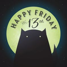 HAPPY FRIDAY THE 13TH!! It's Friday the 13th again, already?? Hope it's a lucky one!!