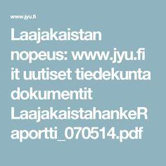 Laajakaistan nopeus: www.jyu.fi it uutiset tiedekunta dokumentit LaajakaistahankeRaportti_070514.pdf