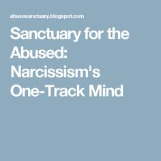Sanctuary for the Abused: Narcissism's One-Track Mind