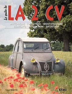 La 2 CV : Histoire, évolution, identification, conduite, utilisation, entretien - Fabien Sabatès - Livres