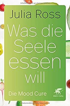 Was die Seele essen will: Die Mood Cure: Amazon.de: Julia Ross, Monika Reif-Wittlich, Edgar Friederichs, Julia Höfer, Swantje Künckeler: Bücher