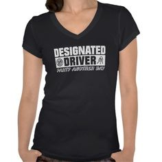 Designated Driver T-shirts,  ove that, Party Another Day