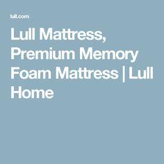 Lull Mattress, Premium Memory Foam Mattress | Lull Home