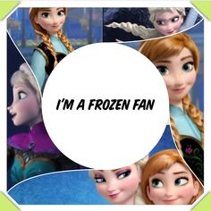 Im a Frozen fan and im proud!