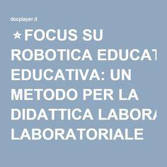 ⭐FOCUS SU ROBOTICA EDUCATIVA: UN METODO PER LA DIDATTICA LABORATORIALE