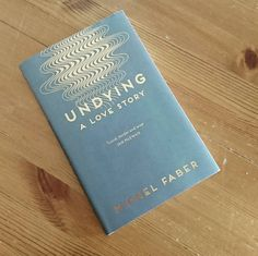 This week I'm reviewing a book which, though short, packs an enormous emotional punch. 'Undying' by Michel Faber.  http://www.50ayear.com/2016/10/14/death-and-madness-in-small-packages/