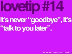 it's never goodbye, it is talk to you later aaaaandddd it's time to get off the internet for now mwah love you all Love My Husband, This Is Love, Love You All, Love Is Sweet, I Miss You, Usmc Love, Marine Love, Funny Picture Quotes, Funny Quotes