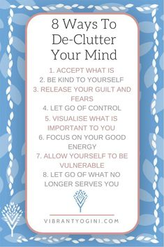 8 Ways To De-Clutter Your Mind | #mindful #mindfulness #meditate #meditation #selfhelp #calm #calmthemind #mentalhealth #health #healthylife | VIBRANTYOGINI.com