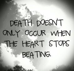 Death doesn't only occur when your heart stops beating.