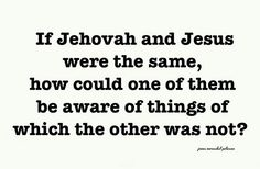 "If they were the same, how could only Jehovah God know the ""day and hour,""  but…"