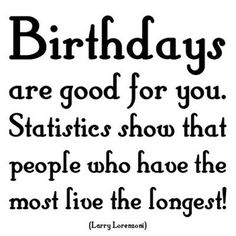 Birthday quote the more you have the more you live