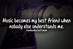 Music becomes my best friend when nobody else understand me . #headphones #beats #music #quote #life #fact #truth #songs #bestfriend