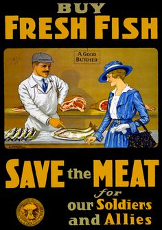 """Buy Fresh Fish A World War I Canada Food Board poster encouraging shoppers to change their habits so that fresh meat can be shipped to soldiers: """"Buy fresh fish. Save the meat for our soldiers and allies."""" Illustrated by E. Henderson, c. 1914."""