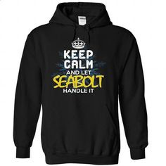Keep Calm and Let SEABOLT Handle It - #tee trinken #sweater skirt. ORDER NOW => https://www.sunfrog.com/Automotive/Keep-Calm-and-Let-SEABOLT-Handle-It-urenfpuftn-Black-30564182-Hoodie.html?68278
