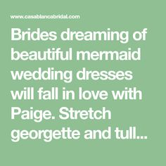 Brides dreaming of beautiful mermaid wedding dresses will fall in love with Paige. Stretch georgette and tulle combine to create the structure of the gown, ...