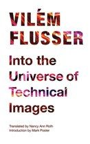 Into the universe of technical images / Vilém Flusser ; introduction by Mark Poster ; translated by Nancy Ann Roth
