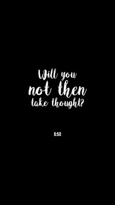 """Will you not then take thought?"" 6:50"