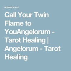 Call Your Twin Flame to YouAngelorum - Tarot Healing   Angelorum - Tarot Healing