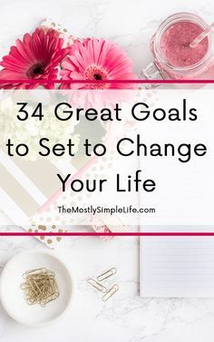 34 Great Goals to Set to Change Your Life | Goals Ideas | New Year's Resolutions | Improve your mind, health, home, family, money... | Pin now and save for later!