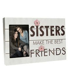 Look what I found on #zulily! 'Sisters Make the Best Friends' Frame by Haven #zulilyfinds