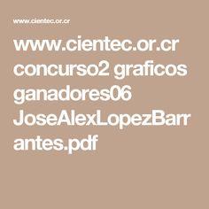 www.cientec.or.cr concurso2 graficos ganadores06 JoseAlexLopezBarrantes.pdf