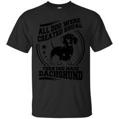 Dog Dachshund Shirts All dogs equal then God made Dachshund T-shirts Hoodies Sweatshirts