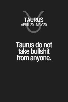 Taurus do not take bullshit from anyone. Taurus | Taurus Quotes | Taurus Zodiac Signs