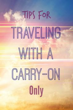 Tips for Traveling with Only a Carry-on - Feather Pixels