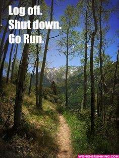 Log-Off-Shut-Down-Go-Run   REPINNED by Fifty States Half Marathon Club http://www.halfmarathonclub.com