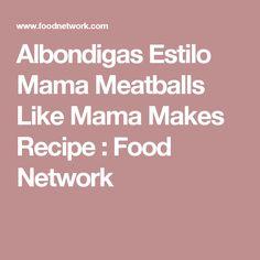 Albondigas Estilo Mama Meatballs Like Mama Makes Recipe : Food Network