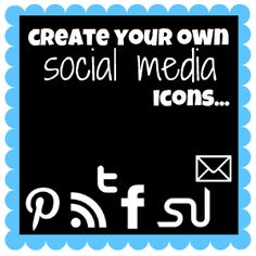 How to Create Your Own Social Media Icons - this looks like a really fab tutorial