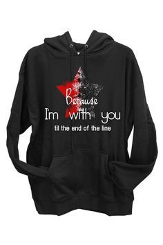 What to wear when you are in a blue mood - Because I'm with you till the end of the line sweatshirt hoodie