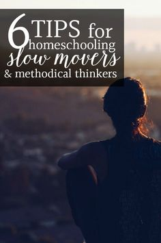 Are you homeschooling a slow moving child? Here are 6 tips for homeschool planning with a slow mover or methodical thinker. The 3rd tip is my favorite!