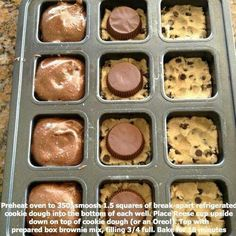 simple ideas for a sweet cakes / cookies munchies / sweet tooth! love it! 1-preheat oven to 350, 2-smoosh 1.5 squares of break apart refrigerated cookie dough into the bottom of each well. 3-place reese cup upside down on top of cookie dough (or an oreo). 4-top with prepared box brownie mix, filling 3/4 full, 5-bake for 18 mins ~LitaRhai~