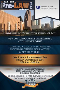 University of Washington School of Law will be represented at this year's Law School Recruitment Fair at the 10th Annual National Black Pre-Law Conference on Friday, October 24, 2014 from 2:00 p.m. until 5:00 p.m. at the Houston Marriott Westchase in Houston, Texas. Registration is FREE! We'd love to meet you there! http://www.blackprelawconference.org/ #blackprelawconference #recruitingfutureblacklawyers
