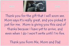 An idea for the thank you notes...can add pics from the baby shower at the top along with ultrasound image. Print on photo paper write a personalized message on back