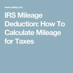 IRS Mileage Deduction: How To Calculate Mileage for Taxes