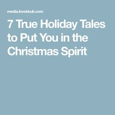 7 True Holiday Tales to Put You in the Christmas Spirit