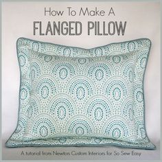 Sewing tutorial for how to make a flanged pillow. Make a top quality flanged pillow with cording, better than the store bought ones! No floppy flanges.