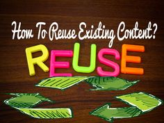 How To Reuse Existing Content?