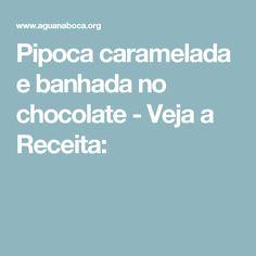 Pipoca caramelada e banhada no chocolate - Veja a Receita: