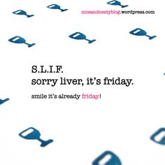 #sorry #liver #friday #niceandnesty #nice #nesty #funny #life #short #serious #smile | check out more www.niceandnestyblog.wordpress.com