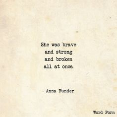 """""""She was brave and string and broken all at once. """""""