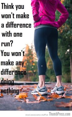 I like to tell myself this....and then I think about how big of a difference one run will make/not make...then I eat some food.